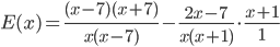 E(x) = \frac{(x-7)(x+7)}{{x(x-7)}}- \frac{2x-7}{{x(x+1)}} \cdot \frac{x+1}{{1}}