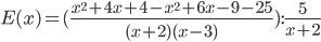 E(x)=(\frac{x^2+4x+4-x^2+6x-9-25}{(x+2)(x-3)}): \frac{5}{x+2}