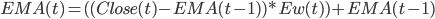 EMA(t) = ((Close(t) - EMA(t-1)) * Ew(t)) + EMA(t-1)