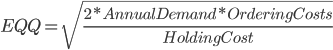 EOQ=square_root[(2*annual_demand*ordering_costs)/holding_costs]