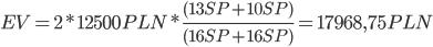 EV = 2 * 12 500 PLN * \frac{(13 SP + 10 SP)}{(16 SP + 16 SP)} = 17 968,75 PLN
