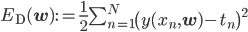 E_{\rm D}({\mathbf w}) := \frac{1}{2}\sum_{n=1}^N\left(y(x_n,{\mathbf w})-t_n\right)^2