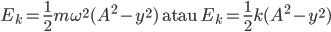 E_{k}=\frac{1}{2}m\omega ^{2}(A^{2}-y^{2})\text{ atau }E_{k}=\frac{1}{2}k(A^{2}-y^{2})