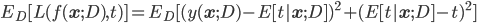 E_D[ L(f({\bf x};D),t) ]=E_D[ (y({\bf x};D) -E[t| {\bf x} ;D ])^2 + (E[t| {\bf x};D ] -t)^2]