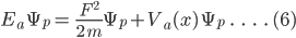 E_a\:\Psi_p=\:\frac{F^2}{2\: m}\Psi_p+V_a(x)\:\Psi_p\;\;.\;\;\;.\;\;\;.\;\;\;.\;(6)