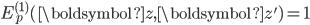 E_p^{(1)}(\boldsymbol{z}, \boldsymbol{z}')=1