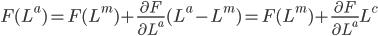 F(L^{a})=F(L^{m})+\frac{\partial F}{\partial L^{a}}(L^{a}-L^{m})=F(L^{m})+\frac{\partial F}{\partial L^{a}}L^{c}