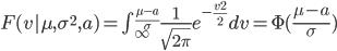 F(v|\mu,\sigma^2,a) = \int_{\infty}^{\frac{\mu-a}{\sigma}} \frac{1}{\sqrt{2\pi}}e^{-\frac{v^2}{2}}dv = \Phi(\frac{\mu-a}{\sigma})