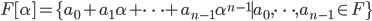 F[\alpha] = \{a_0+a_1\alpha+\cdots+a_{n-1}\alpha^{n-1}\mid a_0,\cdots,a_{n-1}\in F\}