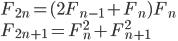 F_{2n}=(2F_{n-1}+F_n)F_n\\F_{2n+1}=F_n^2+F_{n+1}^2