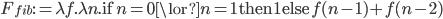 F_{fib} := \lambda \color{red}{f}. \lambda n. \mathsf{if}\;n=0 \lor n=1\;\mathsf{then}\;1\;\mathsf{else}\;\color{red}{f} (n-1) + \color{red}{f} (n-2)