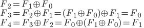 F_2=F_1\oplus F_0\\ F_3=F_2\oplus F_1=(F_1 \oplus F_0)\oplus F_1=F_0\\ F_4=F_3\oplus F_2=F_0\oplus(F_1 \oplus F_0)=F_1