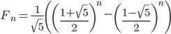 F_n=\frac{1}{\sqrt{5}} \left(\left(\frac{1+\sqrt{5}}{2}\right)^n-\left(\frac{1-\sqrt{5}}{2}\right)^n\right)