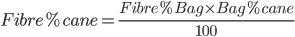Fibre % cane = \frac{ Fibre % Bag \times Bag % cane}{100 }