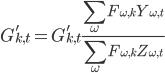 G'_{k,t}=G'_{k,t} \displaystyle \frac{\sum_{\omega} F_{\omega, k} Y_{\omega, t}}{\sum_{\omega} F_{\omega, k} Z_{\omega, t}}