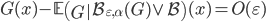 G(x)-\mathbb{E}\left(\left.G\right|\mathcal{B}_{\varepsilon, \alpha}(G)\vee\mathcal{B}\right)(x)= O(\varepsilon)