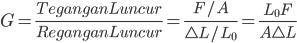 G=\frac{Tegangan Luncur}{Regangan Luncur}=\frac{F/A}{\triangle L/L_{0}}=\frac{L_{0}F}{A \triangle L}