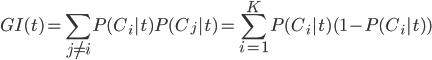 GI(t)={\displaystyle \sum_{j \neq i}} P(C_i|t)P(C_j|t)={\displaystyle \sum^K_{i=1}} P(C_i|t)(1-P(C_i|t))