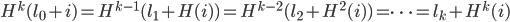 H^k(l_0+i)=H^{k-1}(l_1+H(i))=H^{k-2}(l_2+H^2(i))=\cdots = l_k+H^k(i)