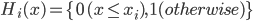 H_i(x)=\{0\,(x\leq x_i),\,1(otherwise)\}