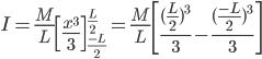 I=\frac{M}{L}\left [ \frac{x^{3}}{3} \right ]_{\frac{-L}{2}}^{\frac{L}{2}}=\frac{M}{L}\left [ \frac{(\frac{L}{2})^{3}}{3}-\frac{(\frac{-L}{2})^{3}}{3} \right ]