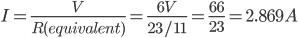 I=\frac{V}{R(equivalent)}=\frac{6V}{23/11}=\frac{66}{23}=2.869A