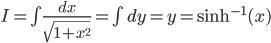 I=\int\frac{dx}{\sqrt{1+x^2}}=\int dy=y=\sinh^{-1}(x)