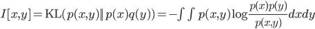 I[x,y] = \mbox{KL}(p(x,y)||p(x)q(y)) = - \int \int p(x,y) \log \frac{p(x)p(y)}{p(x,y)} dxdy