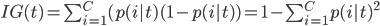 IG(t) =  \sum_{i=1}^{C}(p(i|t)(1-p(i|t)) = 1 - \sum_{i=1}^{C}p(i|t)^2