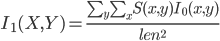 I_1(X,Y)=\frac{\sum_y\sum_xS(x,y)I_0(x,y)}{len^2}