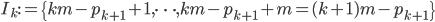 I_k := \{km-p_{k+1}+1, \dots, km-p_{k+1}+m=(k+1)m-p_{k+1}\}