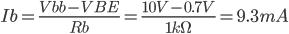 Ib=\frac{Vbb-VBE}{Rb}=\frac{10V-0.7V}{1k\Omega }=9.3mA