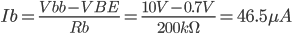 Ib=\frac{Vbb-VBE}{Rb}=\frac{10V-0.7V}{200k\Omega }=46.5\mu A