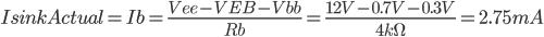 IsinkActual=Ib=\frac{Vee-VEB-Vbb}{Rb}=\frac{12V-0.7V-0.3V}{4k\Omega }=2.75mA