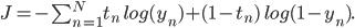 J = - sum_{n=1}^{N} t_n ;log (y_n) + (1 - t_n); log (1 - y_n).