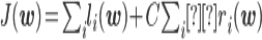 J({\bf w}) = \sum_i l_i ({\bf w}) + C\sum_i r_i ({\bf w})