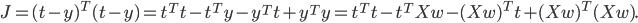 J=(t-y)^T(t-y) = t^Tt-t^Ty-y^Tt+y^Ty = t^Tt-t^TXw-(Xw)^Tt+(Xw)^T(Xw).