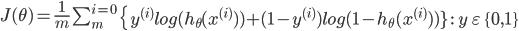 J(\theta) = \frac{1}{m}\ \sum_{m}^{i=0}\ \left \{ y^{(i)}log(h_\theta{(x^{(i)}}))+(1-y^{(i)})log(1-h_\theta(x^{(i)})) \} \ :\ \ y \ \varepsilon\ \{0,1\}