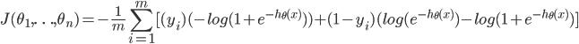 J(\theta_1,\ldots,\theta_n) = -\frac{1}{m}\displaystyle\sum_{i=1}^{m}[(y_i)(-log(1+e^{-h_\theta(x)})) + (1 - y_i)(log(e^{-h_\theta(x)}) - log(1+e^{-h_\theta(x)})]
