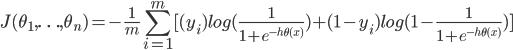 J(\theta_1,\ldots,\theta_n) = -\frac{1}{m}\displaystyle\sum_{i=1}^{m}[(y_i)log(\frac{1}{1+e^{-h_\theta(x)}}) + (1 - y_i)log(1-\frac{1}{1+e^{-h_\theta(x)}})]