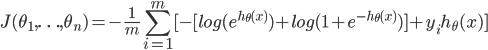 J(\theta_1,\ldots,\theta_n) = -\frac{1}{m}\displaystyle\sum_{i=1}^{m}[- [log(e^{h_\theta(x)}) + log(1+e^{-h_\theta(x)})] + y_ih_\theta(x)]