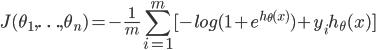 J(\theta_1,\ldots,\theta_n) = -\frac{1}{m}\displaystyle\sum_{i=1}^{m}[-log(1+e^{h_\theta(x)}) + y_ih_\theta(x)]