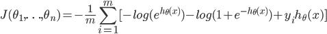 J(\theta_1,\ldots,\theta_n) = -\frac{1}{m}\displaystyle\sum_{i=1}^{m}[-log(e^{h_\theta(x)}) - log(1+e^{-h_\theta(x)}) + y_ih_\theta(x)]