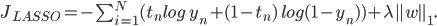 J_{LASSO} = - sum_{i=1}^{N} (t_n log; y_n + (1 - t_n) ;log (1 - y_n))+ lambda parallel wparallel_1.