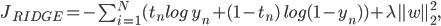 J_{RIDGE} = - sum_{i=1}^{N} (t_n log; y_n + (1 - t_n) ;log (1 - y_n))+ lambda parallel wparallel^2_2,