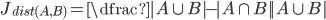 J_{dist(A, B)}=\dfrac{|A \cup B|-|A \cap B|}{|A \cup B|}