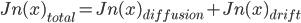 Jn(x)_{{total}} = Jn(x)_{{diffusion}} +Jn(x)_{{drift}}