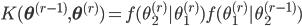 K(\mathbf{\theta}^{(r-1)},\mathbf{\theta}^{(r)}) = f(\theta_2^{(r)}|\theta_1^{(r)}) f(\theta_1^{(r)}|\theta_2^{(r-1)})