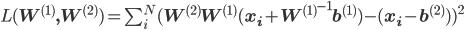 L({\bf W^{(1)},W^{(2)}}) = \sum_i^N (\bf W^{(2)}W^{(1)}(x_i + {W^{(1)}}^{-1}b^{(1)}) - (x_i - b^{(2)} ))^2