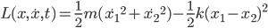 L(x,\dot{x},t)=\frac{1}{2}m(\dot{x_1}^2+\dot{x_2}^2)-\frac{1}{2}k(x_1-x_2)^2